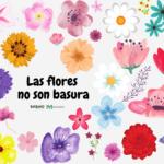 Las flores no son basura